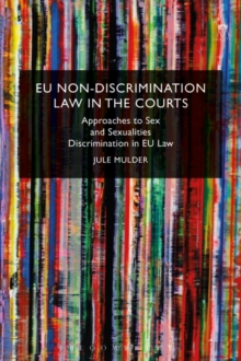 EU Non-Discrimination Law in the Courts : Approaches to Sex and Sexualities Discrimination in EU Law, Paperback / softback Book