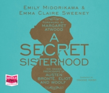 A Secret Sisterhood: The Hidden Friendships of Austen, Bronte, Eliot and Woolf, CD-Audio Book