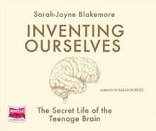 Inventing Ourselves: the Secret Life of the Teenage Brain, CD-Audio Book