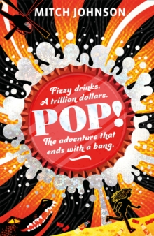 Pop! : Fizzy drinks. A trillion dollars. The adventure that ends with a bang., Paperback / softback Book