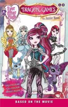 Ever After High: Dragon Games : The Junior Novel Based on the Movie, Paperback Book