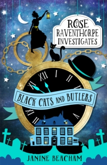 Rose Raventhorpe Investigates: Black Cats and Butlers : Book 1, Paperback Book