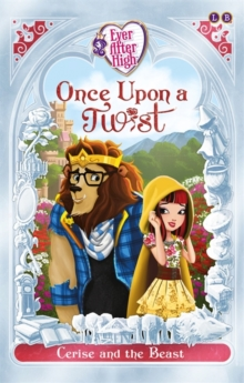 Ever After High: Cerise and the Beast : Once Upon a Twist Book 2, Paperback Book