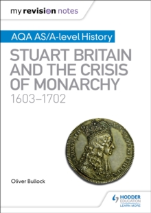 My Revision Notes: AQA AS/A-level History: Stuart Britain and the Crisis of Monarchy, 1603-1702, Paperback / softback Book
