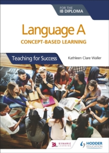 Language A for the IB Diploma: Concept-based learning : Teaching for Success, Paperback / softback Book