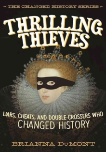 Thrilling Thieves : Thrilling Thieves: Liars, Cheats, and Cons Who Changed History, Hardback Book
