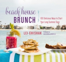Beach House Brunch : 100 Delicious Ways to Start Your Long Summer Days, Hardback Book