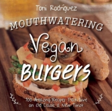 Mouthwatering Vegan Burgers : 100 Amazing Recipes That Give an Old Classic a New Twist, Hardback Book