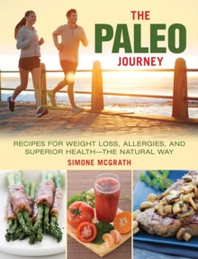 The Paleo Journey : Recipes for Weight Loss, Allergies, and Superior Health?the Natural Way, Hardback Book