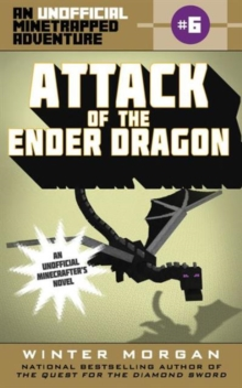 Attack of the Ender Dragon : An Unofficial Minetrapped Adventure, #6, Paperback / softback Book
