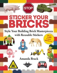 Sticker Your Bricks : Style Your Building Brick Masterpieces with Reusable Stickers, Paperback / softback Book