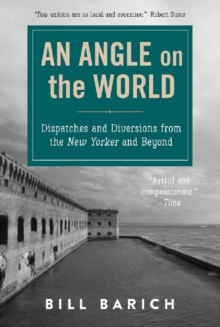 An Angle on the World : Dispatches and Diversions from the New Yorker and Beyond, Hardback Book