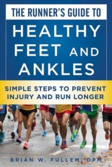The Runner's Guide to Healthy Feet and Ankles : Simple Steps to Prevent Injury and Run Stronger, Paperback / softback Book