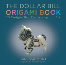 The Dollar Bill Origami Book : 30 Designs That Turn Money into Art, Paperback Book