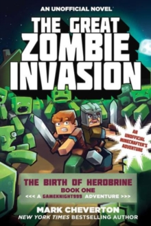 The Great Zombie Invasion : The Birth of Herobrine Book One: A Gameknight999 Adventure: An Unofficial Minecrafter?s Adventure, Paperback / softback Book