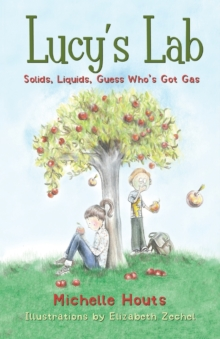 Solids, Liquids, Guess Who's Got Gas? : Lucy's Lab #2, Paperback / softback Book