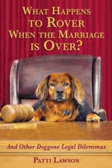 What Happens to Rover When the Marriage is Over? : And Other Doggone Legal Dilemmas, Hardback Book
