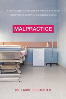 Malpractice : A Neurosurgeon Reveals How Our Health-Care System Puts Patients at Risk, Hardback Book