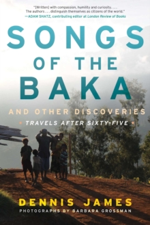 Songs of the Baka and Other Discoveries : Travels after Sixty-Five, Hardback Book