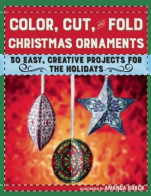 Color, Cut, and Fold Christmas Ornaments : 30 Easy, Creative Projects for the Holidays, Paperback / softback Book