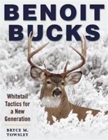 Benoit Bucks : Whitetail Tactics for a New Generation, Paperback Book