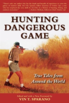 Hunting Dangerous Game : True Tales from Around the World, Paperback / softback Book