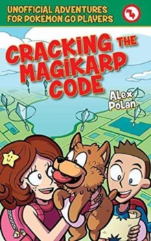 Cracking the Magikarp Code : Unofficial Adventures for Pokemon GO Players, Book Four, Paperback / softback Book