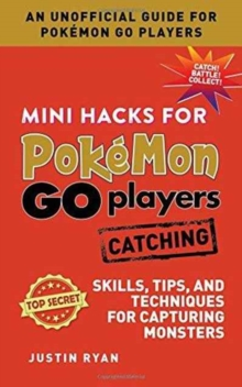 Mini Hacks for Pokemon GO Players: Catching : Skills, Tips, and Techniques for Capturing Monsters, Hardback Book