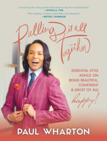Pulling It All Together : Essential Style Advice on Being Beautiful, Confident & (Most of All) Happy!, Hardback Book