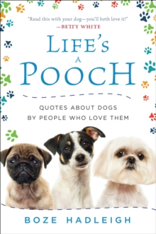 Life's a Pooch : Quotes about Dogs by People Who Love Them, EPUB eBook