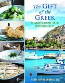 The Gift of the Greek : 75 Authentic Recipes for the Mediterranean Diet, Hardback Book