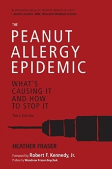 The Peanut Allergy Epidemic, Third Edition : What's Causing It and How to Stop It, Paperback / softback Book