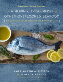 Sea Robins, Triggerfish & Other Overlooked Seafood : The Complete Guide to Preparing and Serving Bycatch, Hardback Book