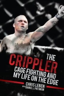 The Crippler : Cage Fighting and My Life on the Edge, Paperback / softback Book