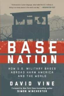 Base Nation : How U.S. Military Bases Abroad Harm America and the World, Paperback / softback Book