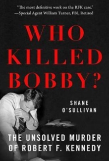 Who Killed Bobby? : The Unsolved Murder of Robert F. Kennedy, Paperback Book