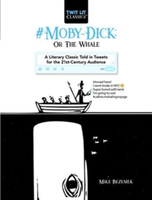 #Moby-Dick; Or, The Whale : A Literary Classic Told in Tweets for the 21st Century Audience, Hardback Book