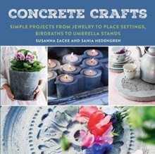 Concrete Crafts : Simple Projects from Jewelry to Place Settings, Birdbaths to Umbrella Stands, Paperback / softback Book