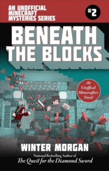 Beneath the Blocks : The Unofficial Minecraft Mysteries Series, Book Two, Paperback / softback Book