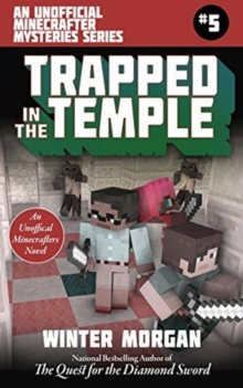 Trapped In the Temple : The Unofficial Minecraft Mysteries Series, Book Five, Paperback / softback Book