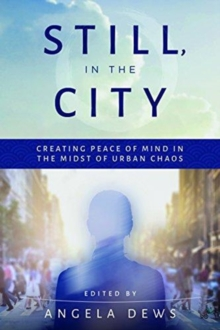 Still, in the City : Creating Peace of Mind in the Midst of Urban Chaos, Hardback Book