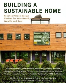 Building a Sustainable Home : Practical Green Design Choices for Your Health, Wealth, and Soul, Paperback / softback Book
