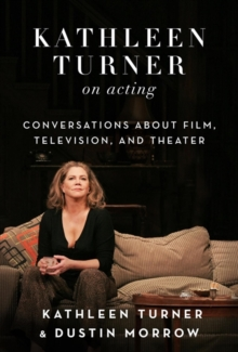 Kathleen Turner on Acting : Conversations about Film, Television, and Theater, Hardback Book
