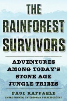 The Rainforest Survivors : Adventures Among Today's Stone Age Jungle Tribes, Hardback Book