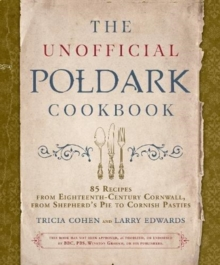 The Unofficial Poldark Cookbook : 85 Recipes from Eighteenth-Century Cornwall, from Shepherd's Pie to Cornish Pasties, Hardback Book