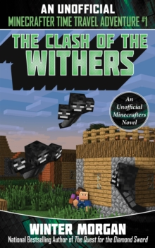 The Clash of the Withers : An Unofficial Minecrafters Time Travel Adventure, Book 1, Paperback / softback Book