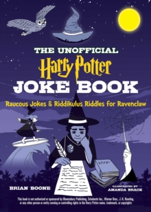 The Unofficial Harry Potter Joke Book: Raucous Jokes and Riddikulus Riddles for Ravenclaw, Paperback / softback Book