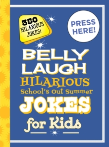 Belly Laugh Hilarious School's Out for Summer Jokes for Kids : 350 Hilarious Summer Jokes!, Hardback Book