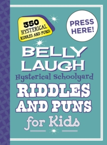 Belly Laugh Hysterical Schoolyard Riddles and Puns for Kids : 350 Hilarious Riddles and Puns!, Hardback Book