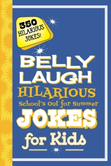 Belly Laugh Hilarious School's Out for Summer Jokes for Kids : 350 Hilarious Summer Jokes!, EPUB eBook